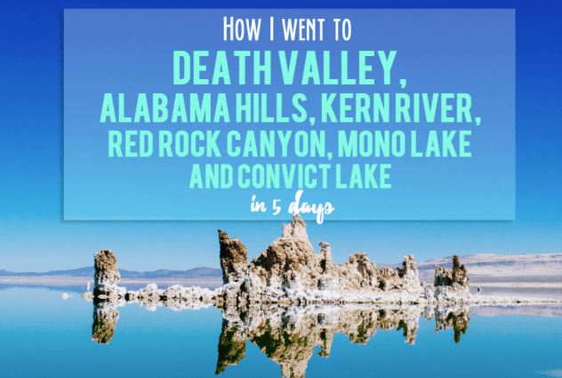 how i went to death valley, alabama hills, kern river, red rock canyon, mono lake, and convict lake in 5 days