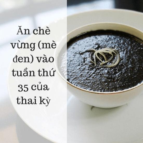 Ngay từ tuần thứ 35 các mẹ bầu nên nấu chè vừng đen với bột sắn dây, và đường phèn để ăn mỗi ngày 1 lần.