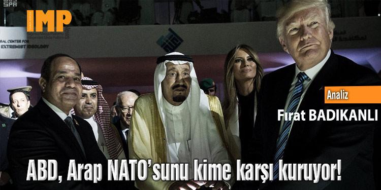 ABD, Arap NATO'sunu kime karşı kuruyor!
