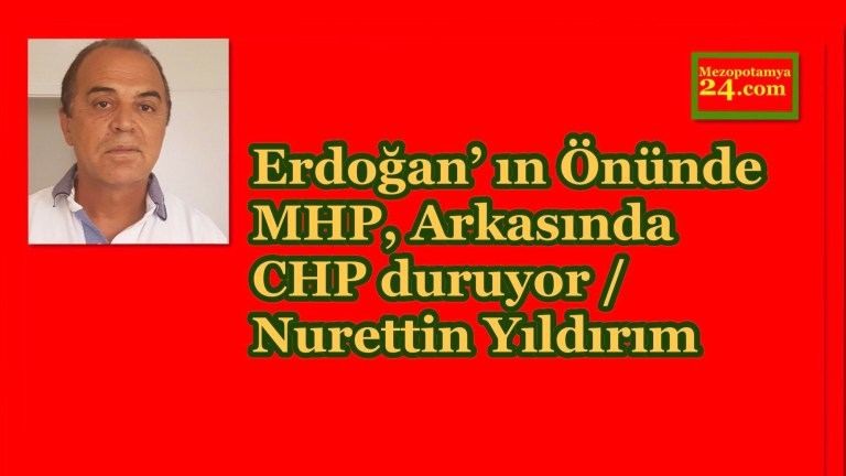 Erdoğan' ın Önünde MHP, Arkasında CHP duruyor