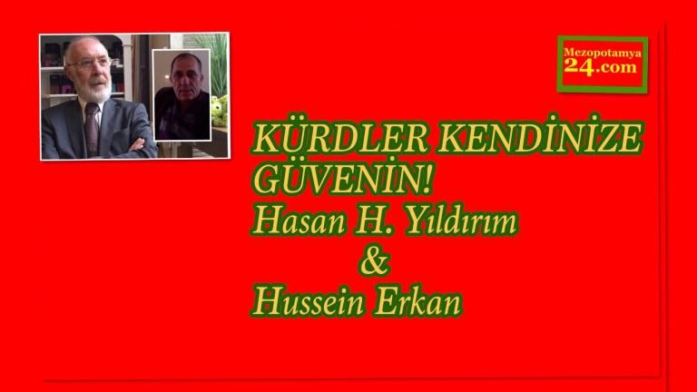 KÜRDLER KENDİNİZE GÜVENİN! Hasan H. Yıldırım & Hussein Erkan