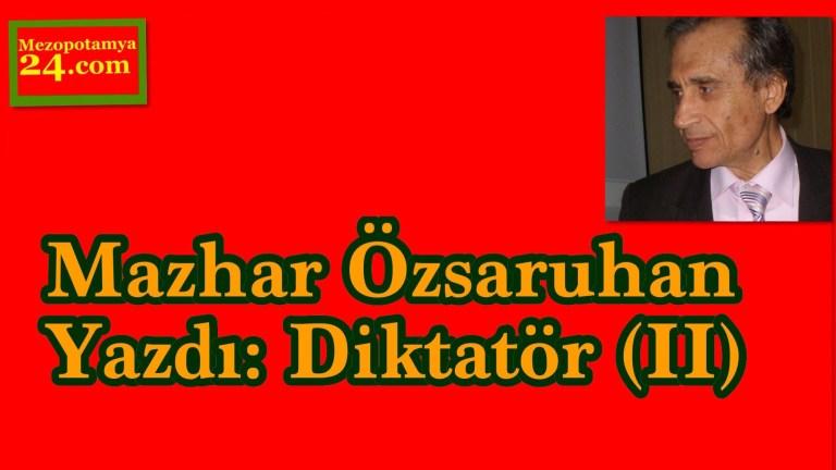 Mazhar Özsaruhan Yazdı: Diktatör(II)