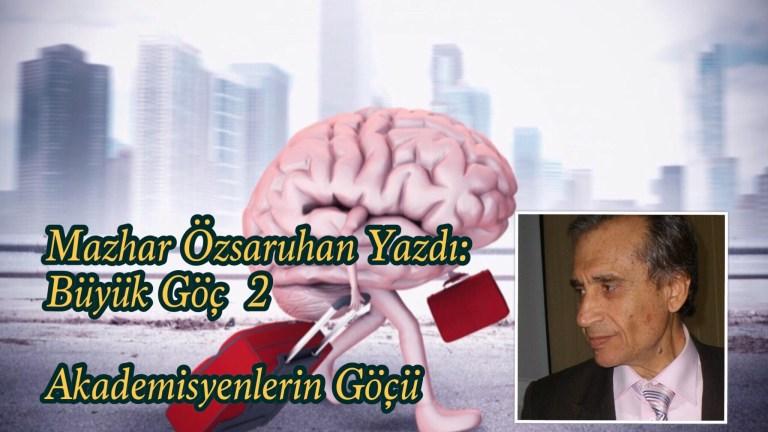 Mazhar Özsaruhan Yazdı: Büyük Göç 2. Akademisyenlerin Göçü