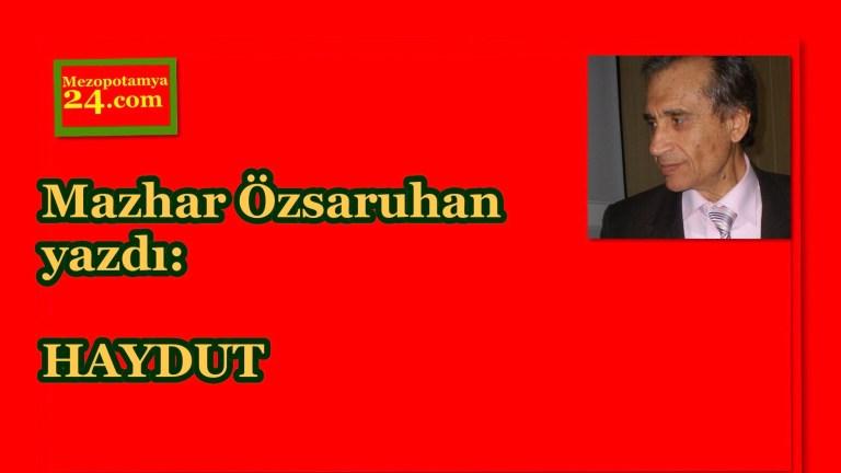 Mazhar Özsaruhan yazdı: HAYDUT