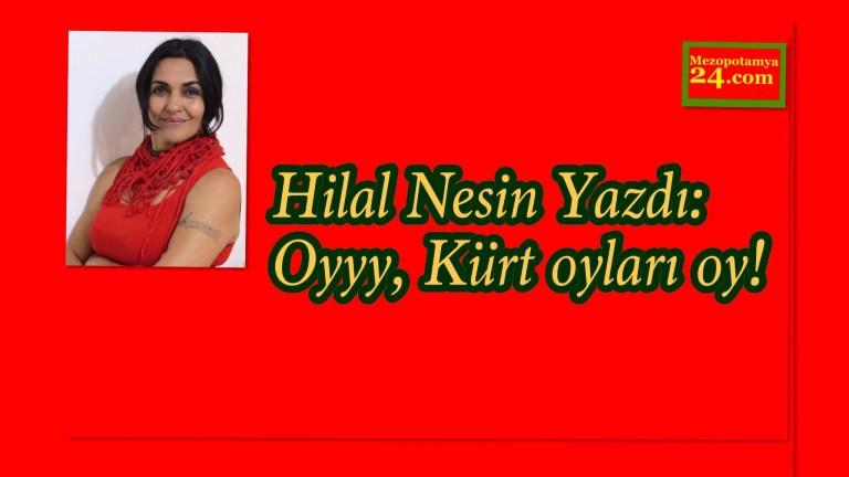 Hilal Nesin Yazdı: Oyyy, Kürt oyları oy!