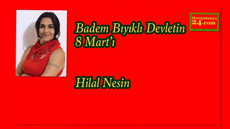 Badem Bıyıklı Devletin 8 Mart'ı / Hilal Nesin