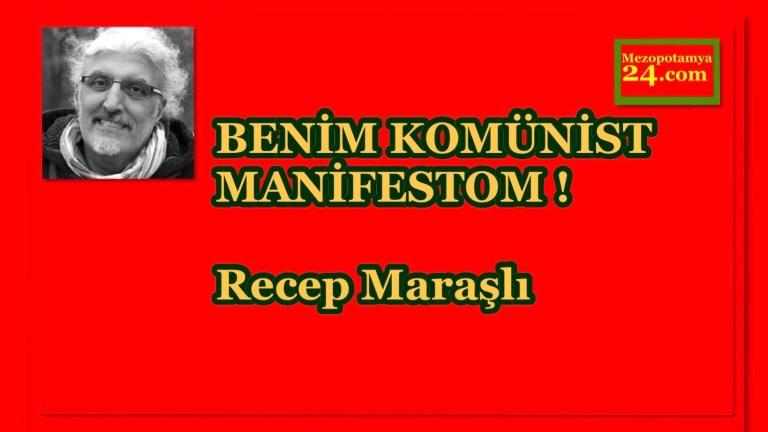 Recep Maraşlı Yazdı: BENİM KOMÜNİST MANİFESTOM !