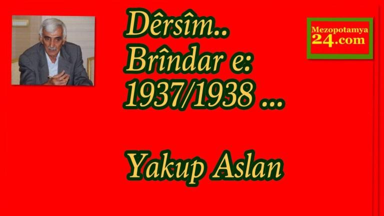 Dêrsîm.. Brîndar e: 1937/1938 … Yakup Aslan