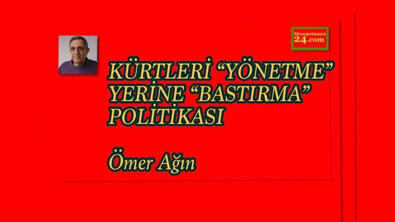 """KÜRTLERİ """"YÖNETME"""" YERİNE """"BASTIRMA"""" POLİTİKASI Ömer Ağın"""