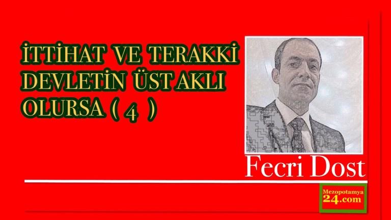 İTTİHAT VE TERAKKİ DEVLETİN ÜST AKLI OLURSA (4) Fecri Dost