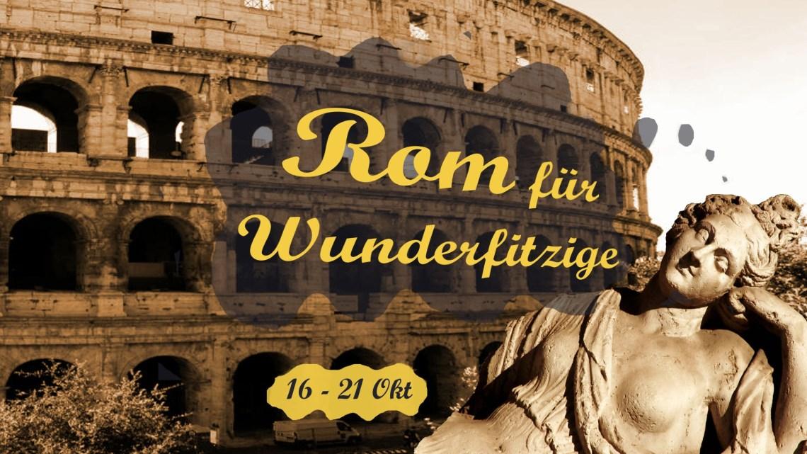 Romreise für Wunderfitzige [Rückblick]