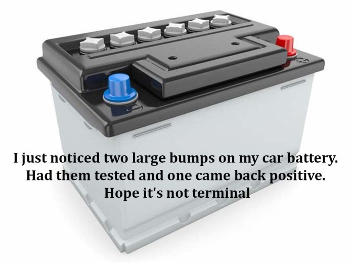 I just noticed two large bumps on my car battery. Had them tested and one came back positive. Hope it's not terminal