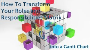 Transform Roles and Responsibilities Into a GANTT Chart