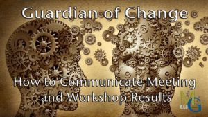 Guardian of Change: How To Communicate Your Meeting Results