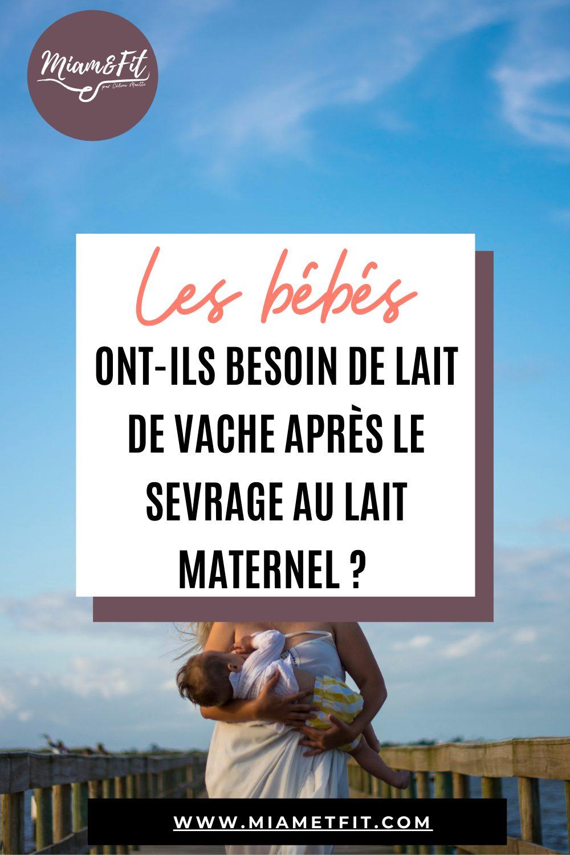 Les bébés ont-ils besoin de lait de vache après le sevrage ?