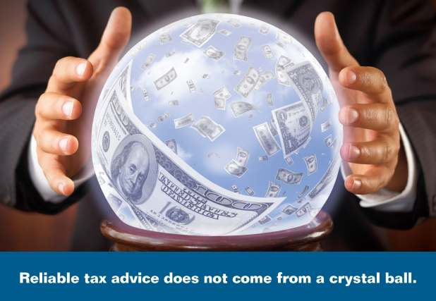 Crystal Ball - Reliable Tax Advice Does not come form a Crystal Ball