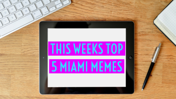 This Weeks Top 5 Miami Memes