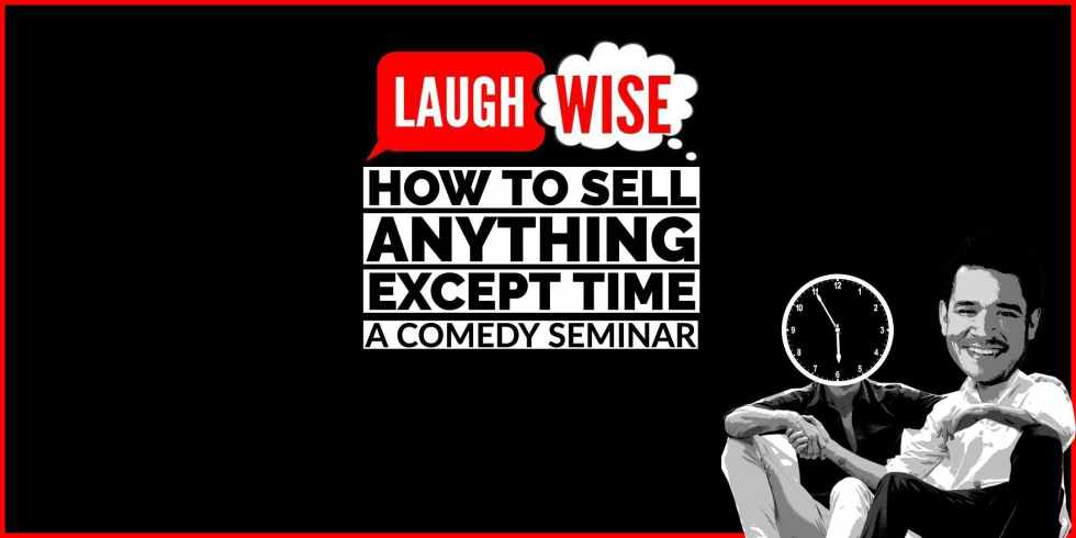 How To Sell Anything Except Time; A Comedy Seminar