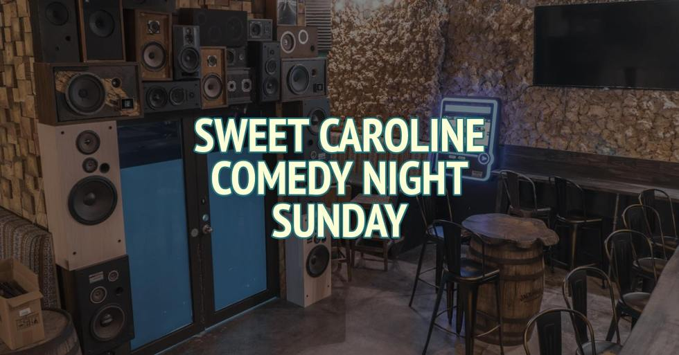 Sweet Caroline Comedy Night (Sunday)