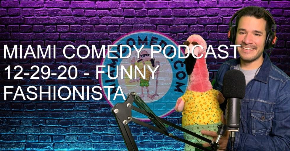 Miami Comedy Podcast 12-29-20 – Funny Fashionista