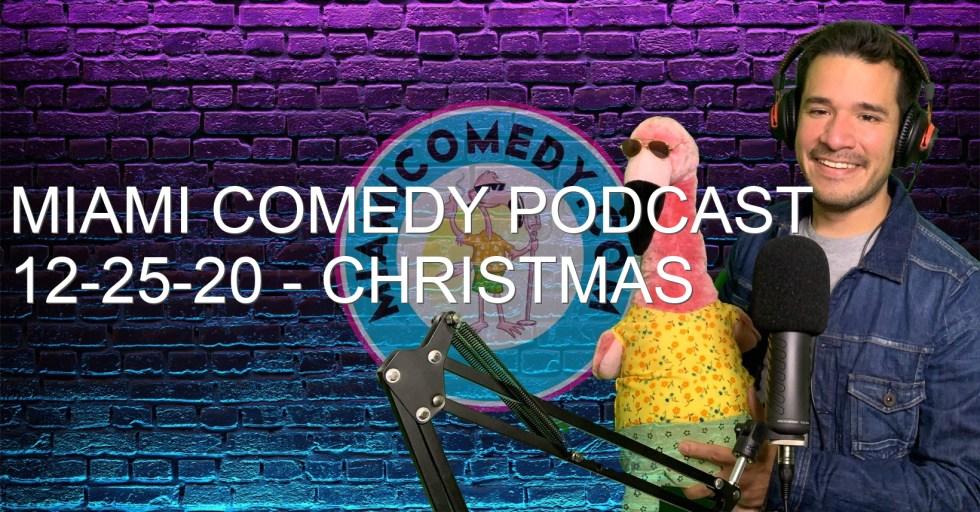 Miami Comedy Podcast 12-25-20 – Christmas Boundaries