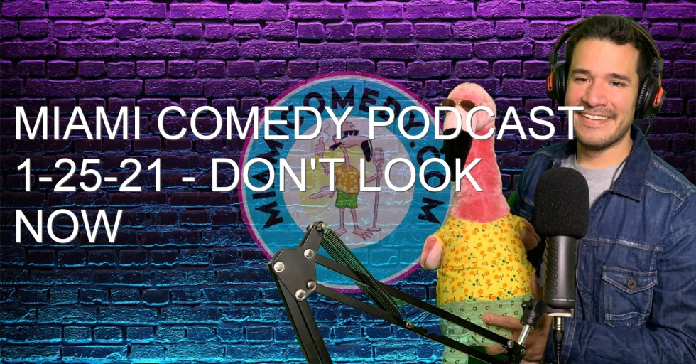 Miami Comedy Podcast 1-25-21 – Don't look now