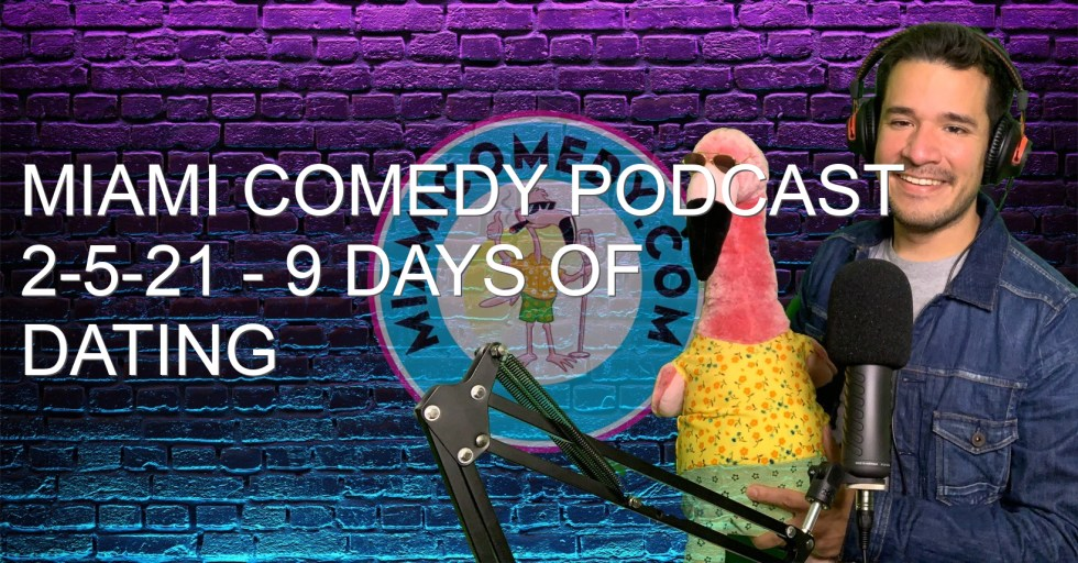 Miami Comedy Podcast 2-5-21 – 9 Days of Dating Advice