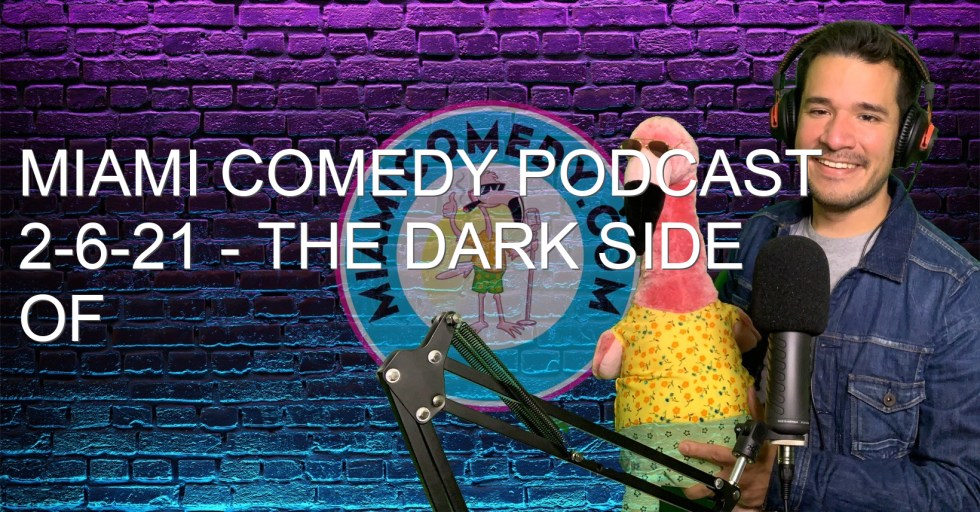 Miami Comedy Podcast 2-6-21 – The Dark side of Dating