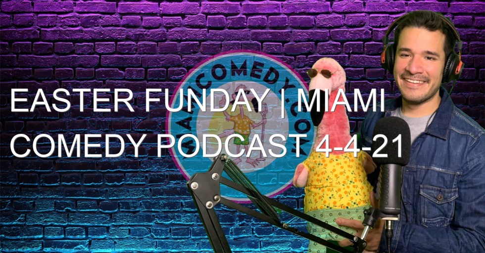 Easter Funday | Miami Comedy Podcast 4-4-21