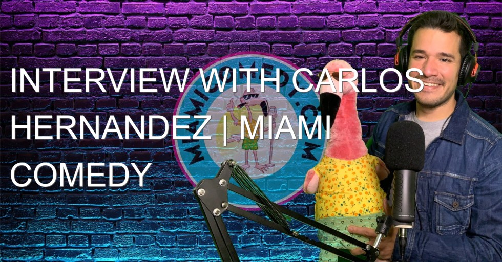 Interview with Carlos Hernandez | Miami Comedy Podcast 6-10-21
