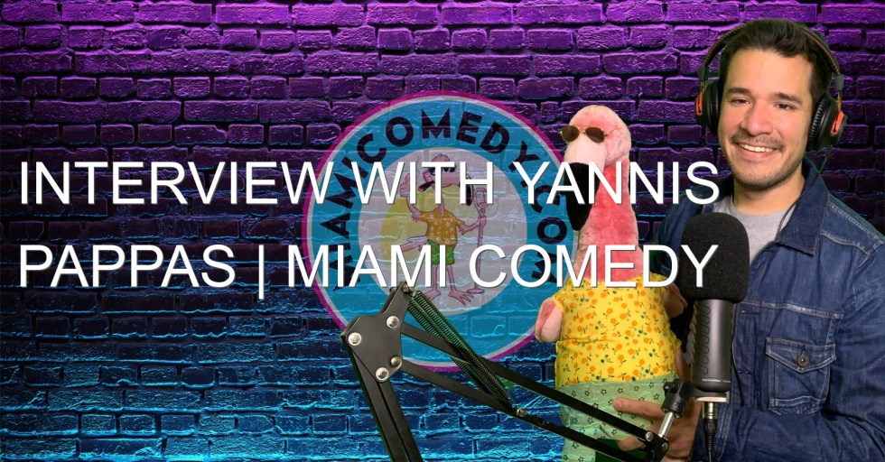 Interview with Yannis Pappas | Miami Comedy Podcast 6-9-21