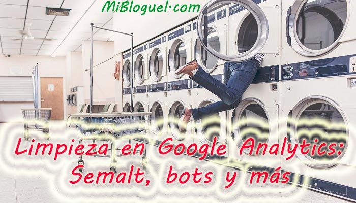 Limpieza en Google Analytics Semalt, bots y otras entidades más