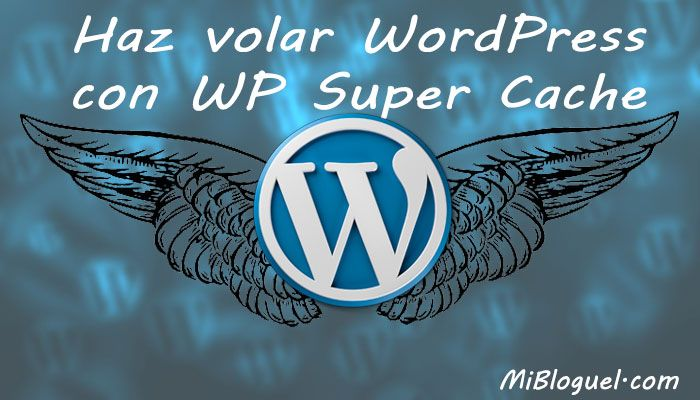 Haz volar WordPress con WP Super Cache