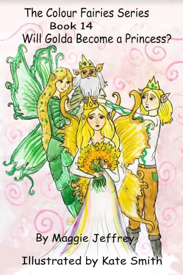 The Colour Fairies Series Book 14 Will Golda Become a Princess?