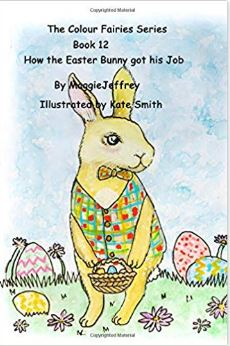 The Colour Fairies Series Book 12 How the Easter Bunny got His Job.