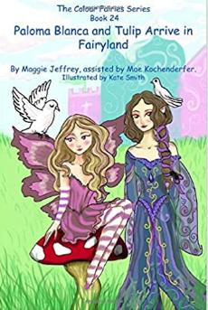 The Colour Fairies Series Book 24: Paloma Blanca and Tulip Arrive in Fairyland