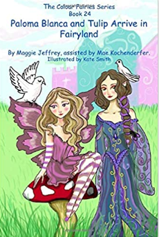 The Colour Fairies Series Book 24: Paloma Blanca and Tulip Arrive in Fairyland