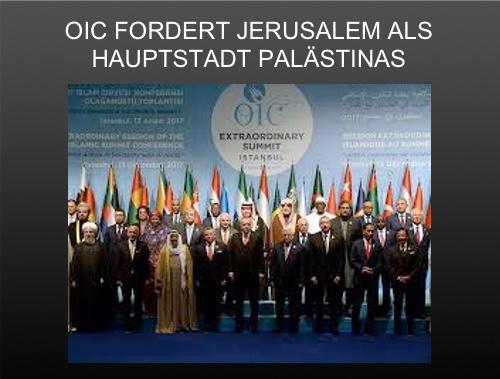 """Nur wenige Tage nach Trumps Anerkennung Jerusalems als Hauptstadt Israels: 56 Islamische Staaten fordern Jerusalem als Haupststadt der """"Palästinenser"""""""