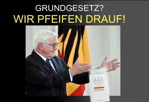 Wie Merkel schert sich auch unser neuer Bundespräsident einen Dreck um Gesetz und Verfassung.