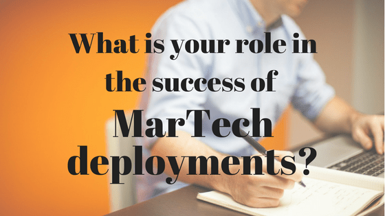 What is your role in the success of MarTech deployments?