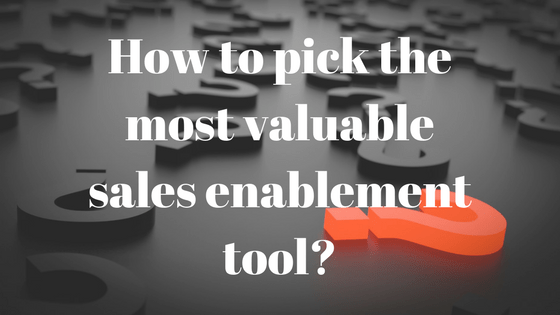 How to pick the most valuable sales enablement tool?