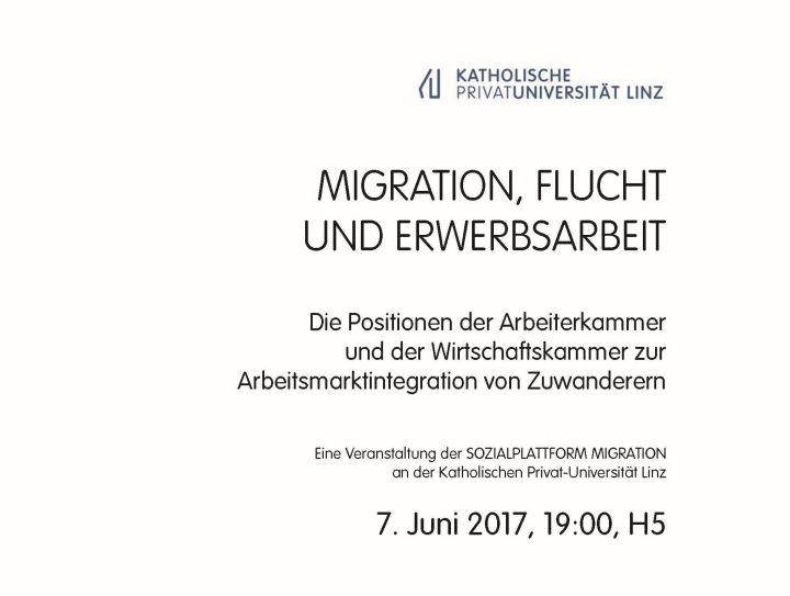 """Einladung: Podiumsdiskussion """"Migration, Flucht und Erwerbsarbeit"""" mit WKOÖ, AK OÖ, Mensch & Arbeit – 07.06.2017, 19 Uhr, KU Linz, Sozialplattform Migration der KU Linz"""