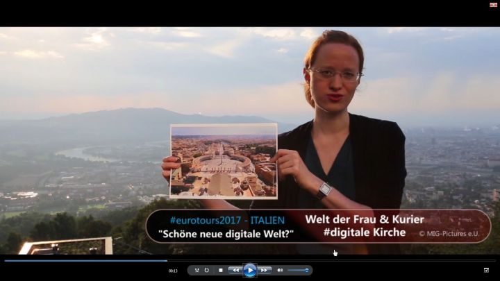 6D/Fb/Video/Youtube: #eurotours2017 – Italien – Kooperation mit Welt der Frau & Kurier – #FRAUEN #digitaleKIRCHE #vatikanischeMedienreform, #Digitalisierung #Recherche