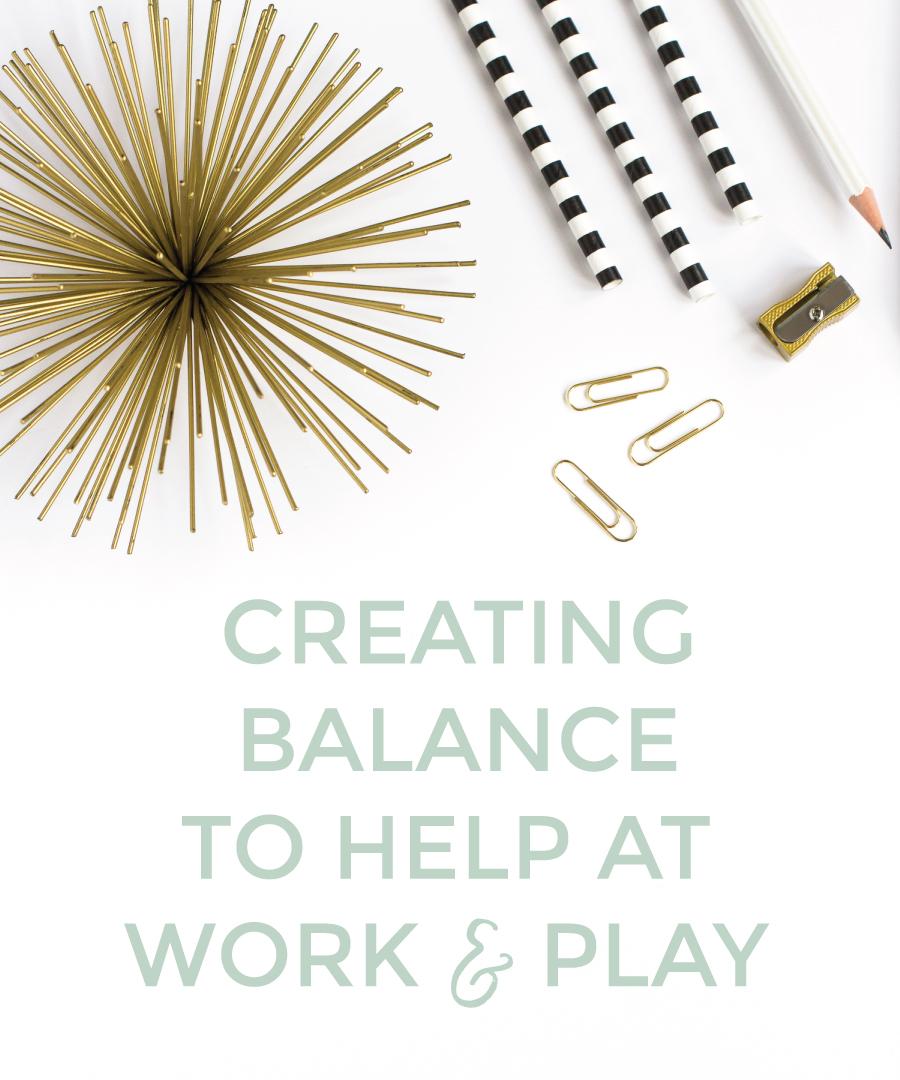Creating Balance to help at work and play | michaelahoffman.com
