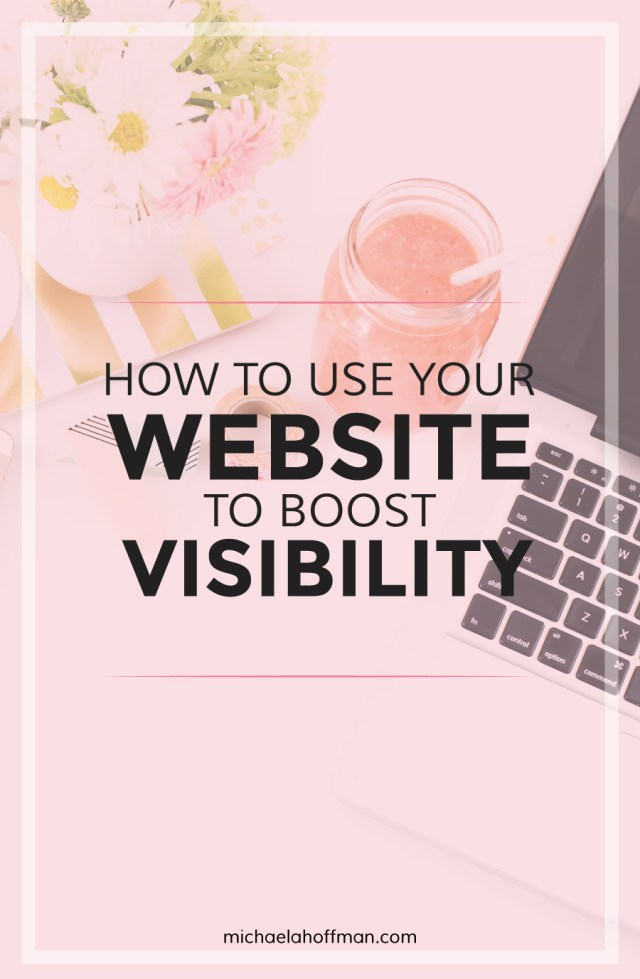 How to use your website to boost visibility for your online business. | michaelahoffman.com