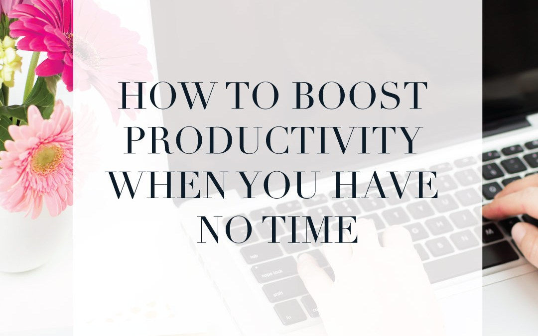 How to boost productivity when you have no time