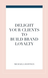 building brand loyalty, creating a memorable customer experience, starting your business, branding, building a brand, growing your business, attracting more clients