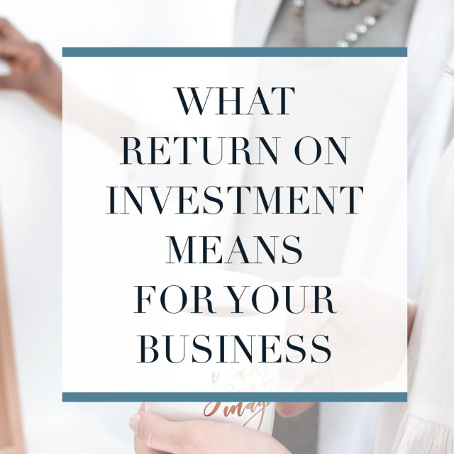 ROI or Return on Investment for your business
