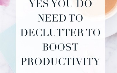Yes! You DO Need To Declutter To Boost Productivity