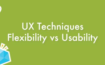 UX Techniques that help you balance Usability & Flexibility